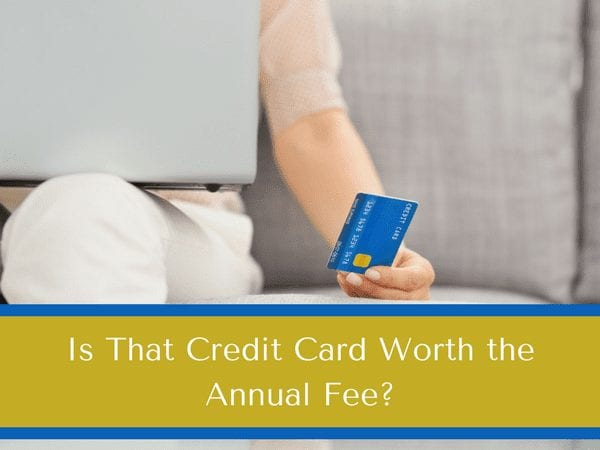 Should I Get A Credit Card With Annual Fee? Whether It Is Worth It?